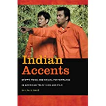 Indian Accents: Brown Voice and Racial Performance in American Television and Film (Asian American Experience)