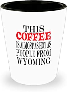 Funny Wyoming Gifts White Ceramic Shot Glass - This Coffee Almost Hot - Best Inspirational Gifts and Sarcasm al0199
