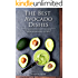 The Best Avocado Dishes You Will Ever Make Are All Included in This Book!: An Awesome Avocado Cookbook for Awesome People like You!