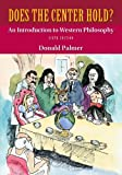 Does the Center Hold? : An Introduction to Western Philosophy, Palmer, Donald, 0078038375
