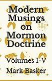 Modern Musings on Mormon Doctrine: Volumes I-V