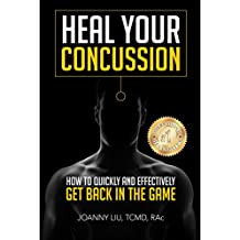 Heal Your Concussion: How To Quickly And Effectively Get Back In The Game