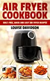 Air Fryer Cookbook: Guilt-Free, Quick and Easy Air Fryer Recipes