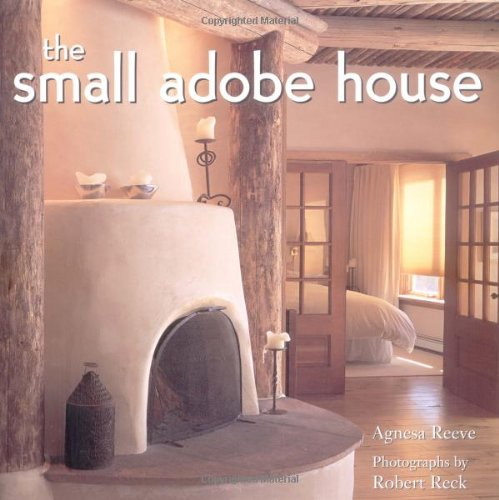 The Small Adobe House: Agnesa Reeve, Robert Reck ... on straw bale house plans, pueblo house plans, 4 bedroom house plans, low profile house plans, uncommon house plans, windows house plans, facebook house plans, sod house plans, nook house plans, 1 bedroom house plans, southwestern house plans, small house plans, sq ft. house plans, backwoods house plans, ranch house plans, structurally insulated panels house plans, jacal house plans, victorian house plans, spanish house plans, mediterranean house plans,