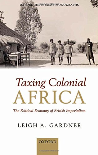 Taxing Colonial Africa: The Political Economy of British Imperialism (Oxford Historical Monographs) by Brand: Oxford University Press, USA