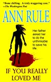 Front cover for the book If You Really Loved Me by Ann Rule