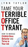 Tame Your Terrible Office Tyrant, Lynn Taylor, 0470457643