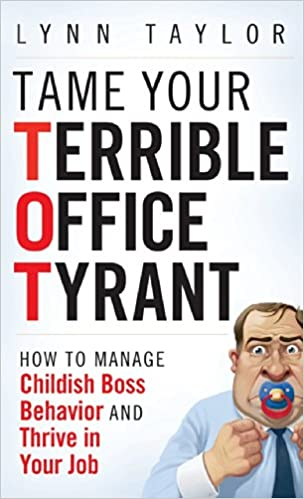 tame your terrible office tyrant how to manage childish boss behavior and thrive in your job lynn taylor 9780470457641 amazoncom books amazoncom stills office