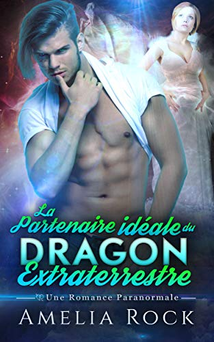 La Partenaire idéale du Dragon Extraterrestre: Une Romance Paranormale (French Edition)