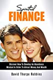img - for FINANCE: Spiritual Finance - Discover How To Develop An Abundance Mindset In Order To Attract -* Money * And * Wealth * (Attract money, wealth building, ... law of success, law of attraction Book 1) book / textbook / text book