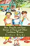 Mae, Drucilla, and Ilene: Stories of These and Other Caribbean Women, Esther Slade, 1491023333