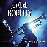 Du Choeur a La Lumiere by Jean Claude Borelly (2012-02-16)