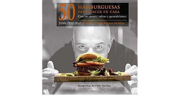50 hamburguesas para hacer en casa: con sus panes, salsas y guarniciones: Juan Pozuelo Talavera: 9788499709796: Amazon.com: Books