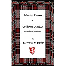 Selected Poems of William Dunbar: An Interlinear Translation