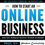 How to Start an Online Business: And Get Website Traffic Within 48 Hours: The Cleverly Concise Introduction |  Paul VII