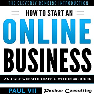 How to Start an Online Business: And Get Website Traffic Within 48 Hours Audiobook