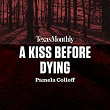 A Kiss Before Dying Audiobook by Pamela Colloff Narrated by Staci Snell, Karissa Vacker