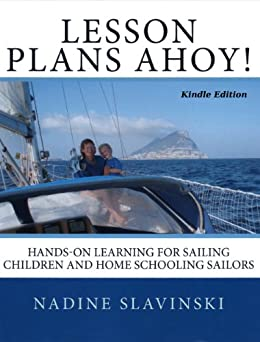 Lesson Plans Ahoy: Hands-on Learning for Sailing Children and Home Schooling Sailors (Rolling Hitch Sailing Guides Book 3) by [Slavinski, Nadine]