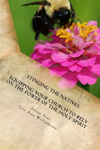 Stinging the Natives: Encouraging, Equipping, and Empowering Your Church to Rely on the Power of the Holy Spirit pdf epub