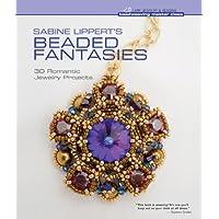 Sabine Lippert's Beaded Fantasies: 30 Romantic Jewelry Projects-