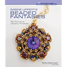Sabine Lippert's Beaded Fantasies: 30 Romantic Jewelry Projects (Beadweaving Master Class Series)