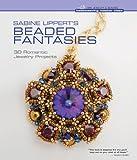 Arts & Crafts : Sabine Lippert's Beaded Fantasies: 30 Romantic Jewelry Projects (Beadweaving Master Class Series)