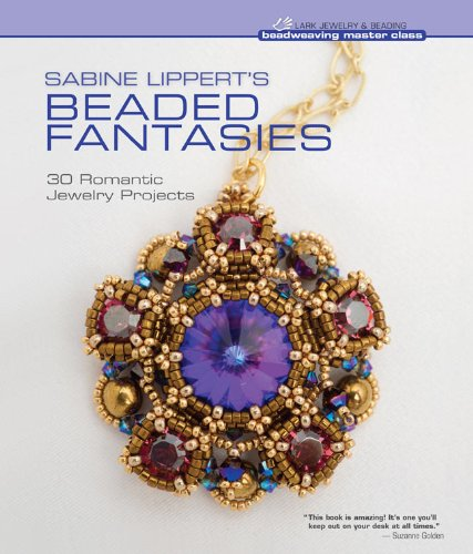 Sabine Lippert's Beaded Fantasies: 30 Romantic Jewelry Projects (Beadweaving Master Class Series) Hardcover – May 1, 2012 Lark Crafts 145470246X Beadwork Beadwork;Patterns.