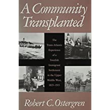 A Community Transplanted: The Trans-Atlantic Experience of a Swedish Immigrant Settlement in the Upper Middle West, 1835-1915