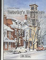 A Pictorial History Yesterday's Waynesboro From the Collection of Bob Ringer 1994 Edition