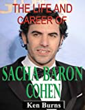 The Life and Career of Sasha Baron Cohen