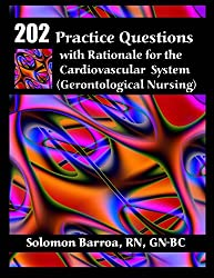 202 Practice Questions with Rationale for the Cardiovascular System: (Gerontological Nursing)