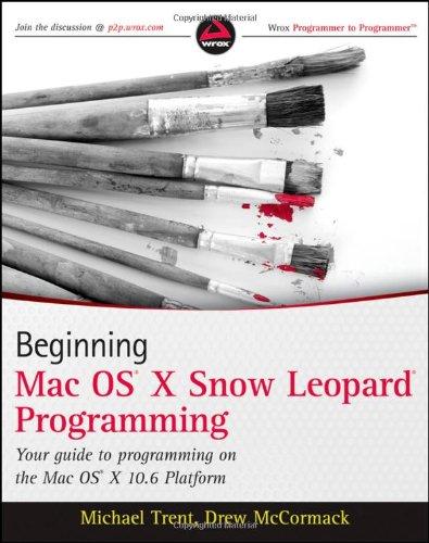 Beginning Mac OS X Snow Leopard Programming by Drew McCormack , Michael Trent, Publisher : Wrox