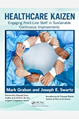 Healthcare Kaizen: Engaging Front-Line Staff in Sustainable Continuous Improvements Kindle Edition