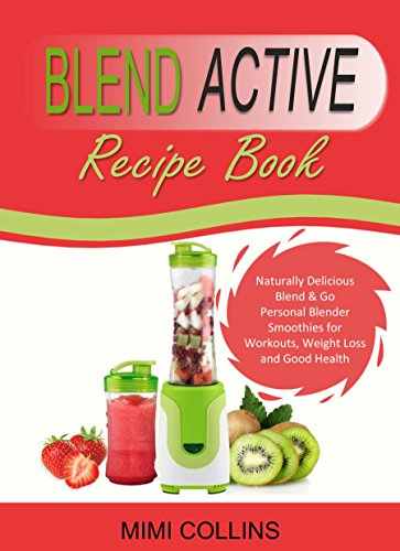 Blend Active Recipe Book: Naturally Delicious Blend & Go Personal Blender Smoothies for Workouts