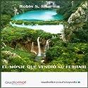 El monje que vendió su ferrari [The Monk Who Sold His Ferrari] Audiobook by Robin S. Sharma Narrated by Raul Garcia, Julio Robles