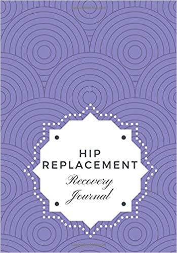 Hip Replacement Recovery Journal: Weekly Recovery Journal