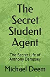 img - for The Secret Student Agent: The Secret Life of Anthony Dempsey (Volume 1) book / textbook / text book