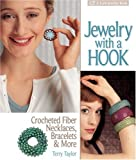 Jewelry with a Hook: Crocheted Fiber Necklaces, Bracelets & More (Lark Jewelry Books)