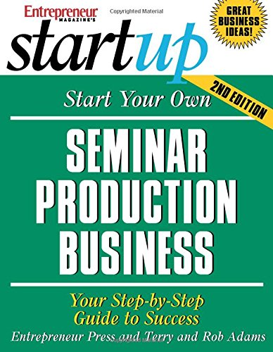 Start Your Own Seminar Production Business: Your Step-By-Step Guide To Success (StartUp Series)