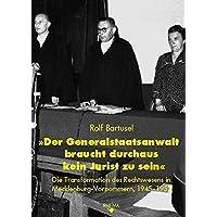 'Der Generalstaatsanwalt braucht durchaus kein Jurist zu sein': Die Transformation des Rechtswesens in Mecklenburg-Vorpommern, 1945-1952