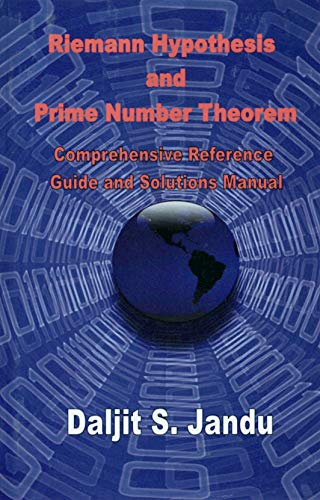 Riemann Hypothesis and Prime Number Theorem; Comprehensive Reference, Guide and Solution Manual Daljit S. Jandu