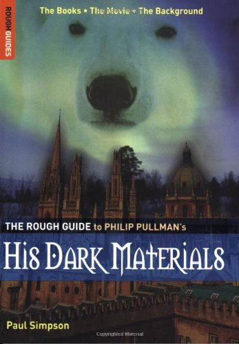 The Rough Guide to Philip Pullmans His Dark Materials (Rough Guides Reference Titles) Paul Simpson