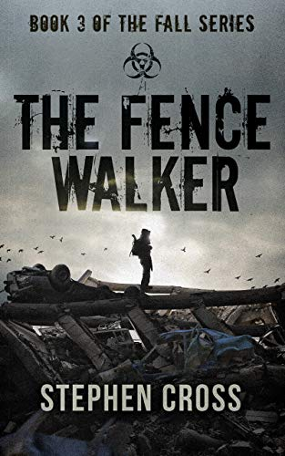 The Fence Walker: Book 3 of The Fall Series by [Cross, Stephen]