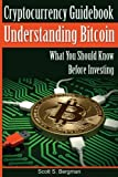 Cryptocurrency Guidebook Understanding Bitcoin: What You Should Know Before Investing (Understanding Cryptocurrency) (Volume 1)