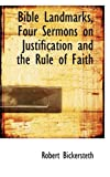 Bible Landmarks, Four Sermons on Justification and the Rule of Faith, Robert Bickersteth, 0554792095