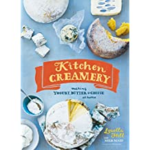 Kitchen Creamery: Making Yogurt, Butter & Cheese at Home