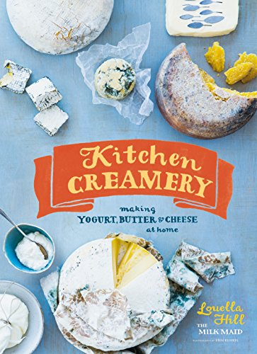 Kitchen Creamery: Making Yogurt, Butter & Cheese at Home by [Hill, Louella]