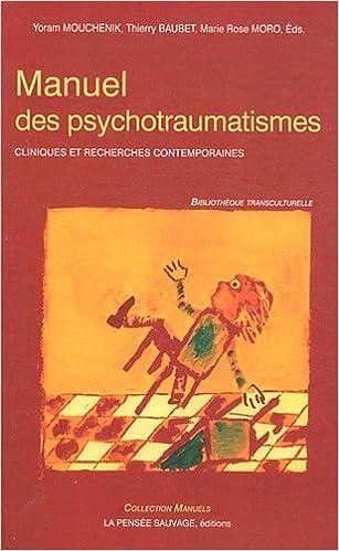 Amazon Fr Manuel Des Psychotraumatismes Cliniques Et Recherches Contemporaines Mouchenik Yoram Baubet Thierry Moro Marie Rose Collectif Livres