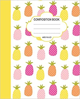 Composition Book: Composition Book: Wide Ruled Lined Notebook, School Home Student Teacher, Elementary Grades, Pineapple Cover (110 Pages, 7.5x9.25 In): Volume 2 Descargar ebooks Epub