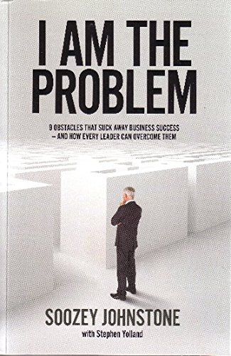I am the Problem: 9 obstacles that suck away business success - and how every leader can overcome them ebook